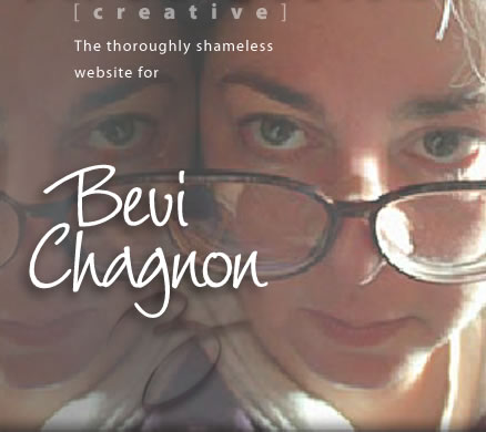 The thoroughly shameless website for Bevi Chagnon